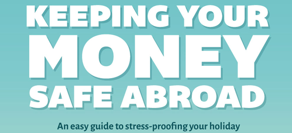 A Guide to Keeping your Money Safe Abroad